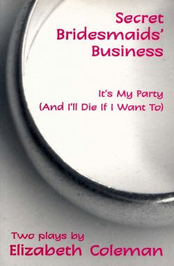 Secret Bridesmaids' Business and It's My Party (and I'll Die if I Want To): Two plays