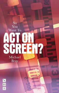 So You Want To Act On Screen?